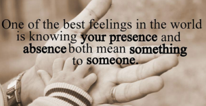 Your presence and absence